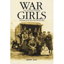War Girls: The First Aid Nursing Yeomanry in the First World War by Janet Lee, 9780719067136