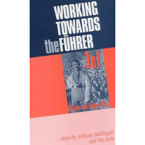 Working Towards the FuHrer: Essays in Honour of Sir Ian Kershaw by Anthony McElligott, 9780719067334