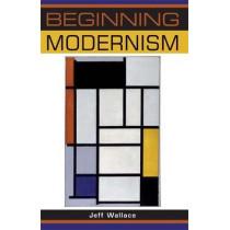 Beginning Modernism by Jeff Wallace, 9780719067891