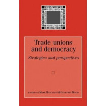 Trade Unions and Democracy: Strategies and Perspectives by Mark Harcourt, 9780719069796