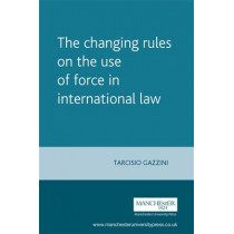 The Changing Rules on the Use of Force in International Law by Tarcisio Gazzini, 9780719073250