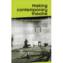 Making Contemporary Theatre: International Rehearsal Processes by Jen Harvie, 9780719074929