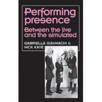 Performing Presence: Between the Live and the Simulated by Gabriella Giannachi, 9780719080043