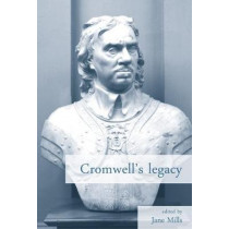 Cromwell'S Legacy by Jane A. Mills, 9780719080906