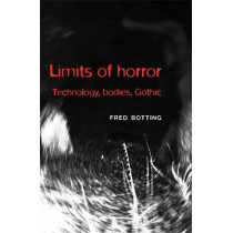 Limits of Horror: Technology, Bodies, Gothic by Fred Botting, 9780719083655