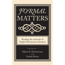 Formal Matters: Reading the Materials of English Renaissance Literature by Allison Deutermann, 9780719085536