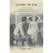 Living in Sin: Cohabiting as Husband and Wife in Nineteenth-Century England by Ginger Frost, 9780719085697
