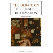 The Debate on the English Reformation by Rosemary O'Day, 9780719086625