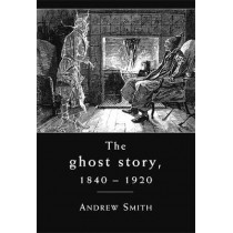 The Ghost Story 1840-1920: A Cultural History by Andrew W. M. Smith, 9780719087868