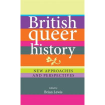 British Queer History: New Approaches and Perspectives by Brian Lewis, 9780719088957