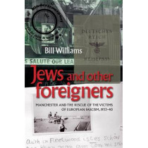 Jews and Other Foreigners: Manchester and the Rescue of the Victims of European Fascism, 1933-40 by William Williams, 9780719089954