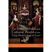 The Intellectual and Cultural World of the Early Modern Inns of Court by Jayne Elisabeth Archer, 9780719090097
