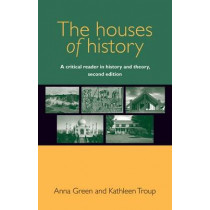 The Houses of History: A Critical Reader in History and Theory, by Anna Green, 9780719096211