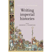 Writing Imperial Histories by Andrew Thompson, 9780719096792