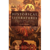Historical Literatures: Writing About the Past in England, 1660-1740 by Noelle Gallagher, 9780719099243