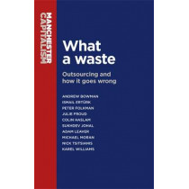 What a Waste: Outsourcing and How it Goes Wrong by Michael Moran, 9780719099526