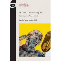 Art and Human Rights: Contemporary Asian Contexts by Caroline Turner, 9780719099571