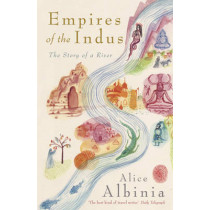 Empires of the Indus: 10th Anniversary Edition by Alice Albinia, 9780719560057