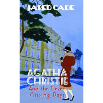 Agatha Christie and the Eleven Missing Days by Jared Cade, 9780720613902