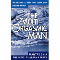The Multi-Orgasmic Man: Sexual secrets every man should know by Mantak Chia, 9780722533253