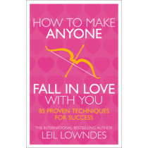 How to Make Anyone Fall in Love With You: 85 Proven Techniques for Success by Leil Lowndes, 9780722534700