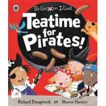 Teatime for Pirates!: A Ladybird Skullabones Island picture book by Richard Dungworth, 9780723294191