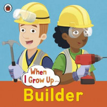 When I Grow Up: Builder, 9780723294719