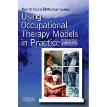 Using Occupational Therapy Models in Practice: A Fieldguide by Merrill June Turpin, 9780723434948