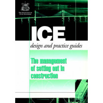 The Management of Setting out in Construction (ICE Design and Practice Guides), 9780727726148