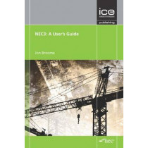 NEC3: A User's Guide: Engineering and Construction Contract by Jon Broome, 9780727741097