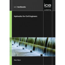 Hydraulics for Civil Engineers: (ICE Textbook series) by Peter Wynn, 9780727758453