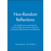 Non-Random Reflections: On Health Services Research: On the 25th Anniversary of Archie Cochrane's Effectiveness and Efficiency by Alan Maynard, 9780727911513