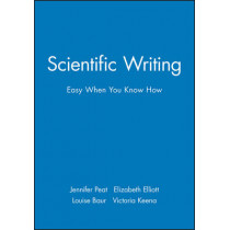Scientific Writing: Easy When You Know How by Jennifer Peat, 9780727916259