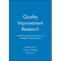 Quality Improvement Research: Understanding The Science of Change in Health Care by Richard Grol, 9780727916402