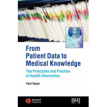 From Patient Data to Medical Knowledge: The Principles and Practice of Health Informatics by Paul Taylor, 9780727917751