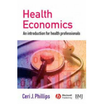 Health Economics: An Introduction for Health Professionals by Ceri Phillips, 9780727918499