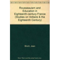 Rousseauism and Education in Eighteenth-century France: 1995 by Jean Bloch, 9780729404891