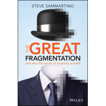 The Great Fragmentation: And Why the Future of Business is Small by Steve Sammartino, 9780730312680