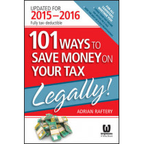 101 Ways to Save Money on Your Tax - Legally!: 2015-2016 by Adrian Raftery, 9780730320760