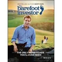 The Barefoot Investor: The Only Money Guide You'll Ever Need by Scott Pape, 9780730324218