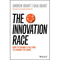 The Innovation Race: How to Change a Culture to Change the Game by Andrew Grant, 9780730328995