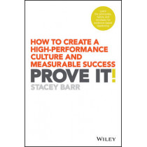 Prove It!: How to Create a High-Performance Culture and Measurable Success by Stacey Barr, 9780730336228