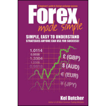 Forex Made Simple: A Beginner's Guide to Foreign Exchange Success by Kel Butcher, 9780730375241