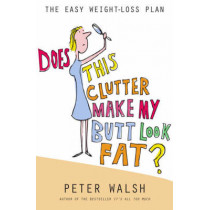Does This Clutter Make My Butt Look Fat by Peter Walsh, 9780731813605