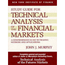 Technical Analysis of the Financial Markets: A Comprehensive Guide to Trading Methods and Applications: Study Guide by John J. Murphy, 9780735200654