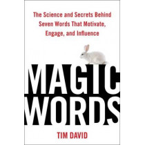Magic Words: The Science and Secrets Behind Seven Words That Motivate, Engage, and Influence by Tim David, 9780735205390
