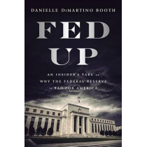 Fed Up: An Insider's Take on Why the Federal Reserve is Bad for America by Danielle Booth, 9780735211650