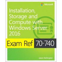 Exam Ref 70-740 Installation, Storage and Compute with Windows Server 2016 by Craig Zacker, 9780735698826