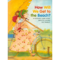 How Will We Get to the Beach? by Brigitte Luciani, 9780735817838