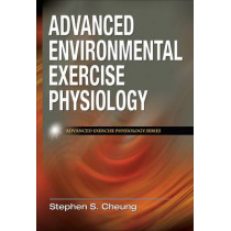 Advanced Environmental Exercise Physiology by Stephen S. Cheung, 9780736074681